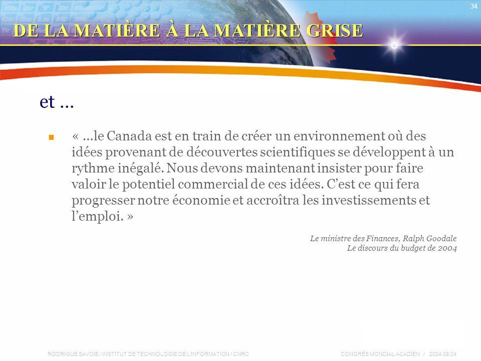 RODRIGUE SAVOIE / INSTITUT DE TECHNOLOGIE DE L'INFORMATION / CNRC 34 CONGRÈS MONDIAL ACADIEN / 2004.08.04 et … « …le Canada est en train de créer un environnement où des idées provenant de découvertes scientifiques se développent à un rythme inégalé.