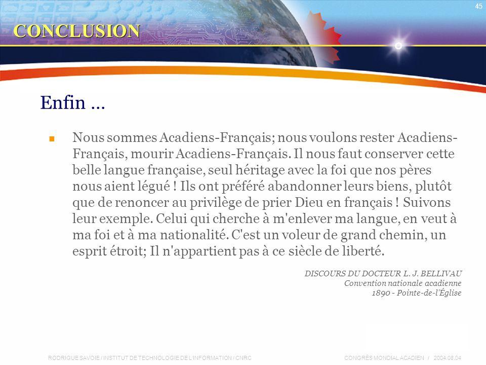 RODRIGUE SAVOIE / INSTITUT DE TECHNOLOGIE DE L'INFORMATION / CNRC 45 CONGRÈS MONDIAL ACADIEN / 2004.08.04 Enfin … Nous sommes Acadiens-Français; nous voulons rester Acadiens- Français, mourir Acadiens-Français.