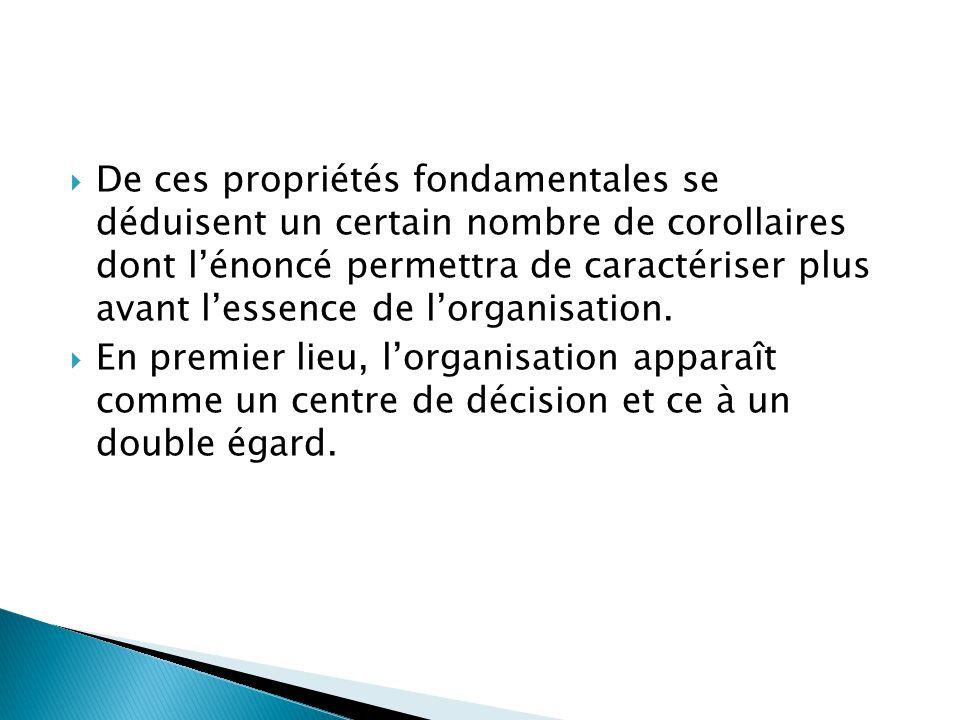  De ces propriétés fondamentales se déduisent un certain nombre de corollaires dont l'énoncé permettra de caractériser plus avant l'essence de l'organisation.