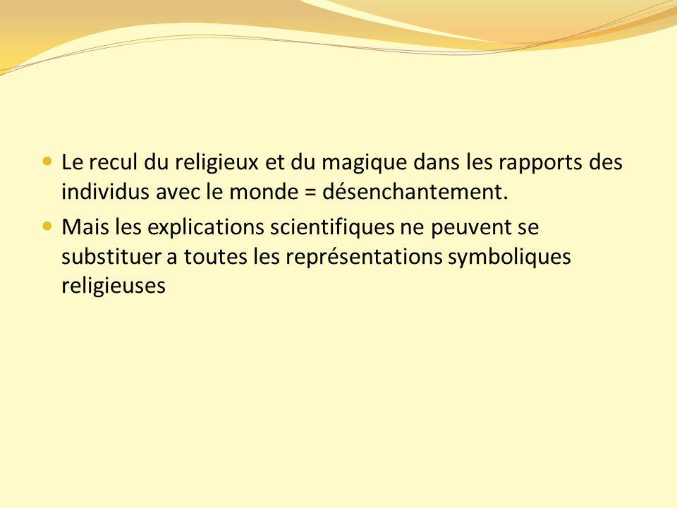 Le recul du religieux et du magique dans les rapports des individus avec le monde = désenchantement.