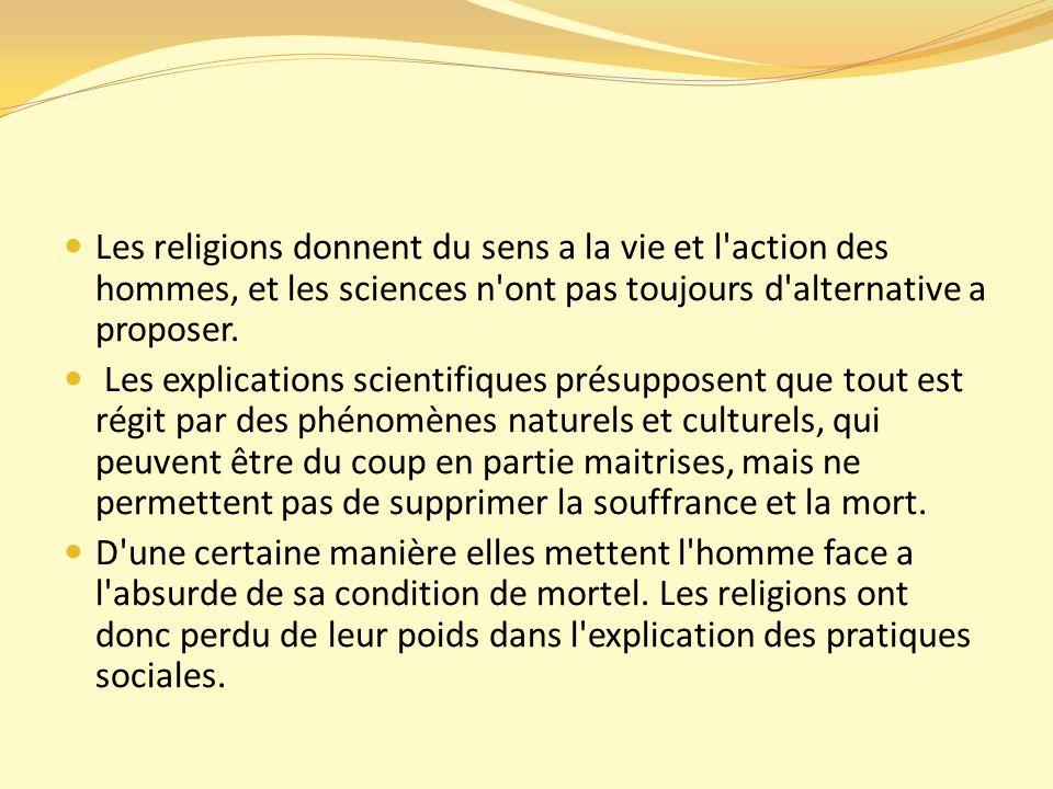 Les religions donnent du sens a la vie et l action des hommes, et les sciences n ont pas toujours d alternative a proposer.