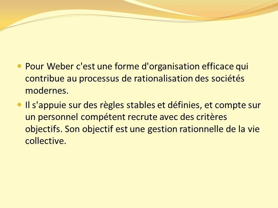 Pour Weber c est une forme d organisation efficace qui contribue au processus de rationalisation des sociétés modernes.