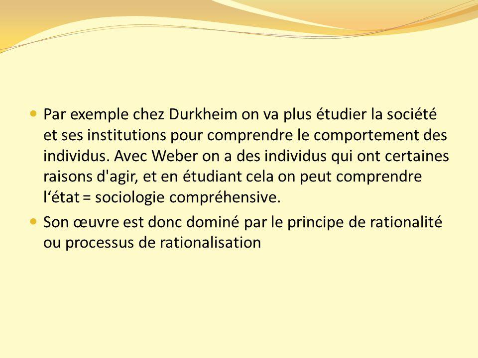 Par exemple chez Durkheim on va plus étudier la société et ses institutions pour comprendre le comportement des individus.