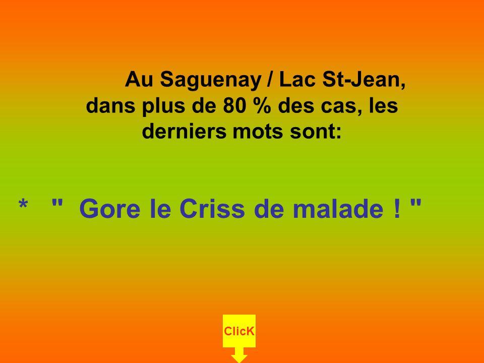 Au Saguenay / Lac St-Jean, dans plus de 80 % des cas, les derniers mots sont: *