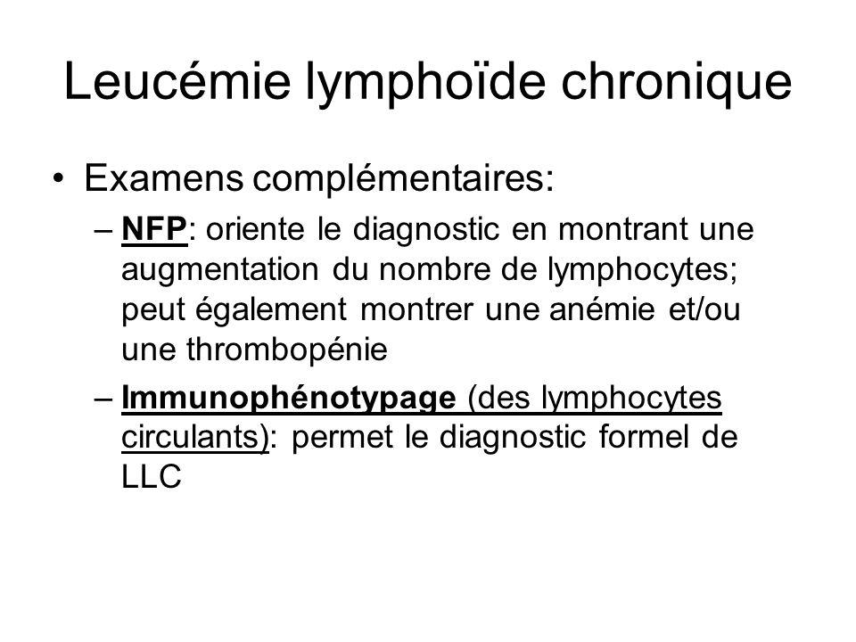 Leucémie lymphoïde chronique Examens complémentaires: –NFP: oriente le diagnostic en montrant une augmentation du nombre de lymphocytes; peut égalemen