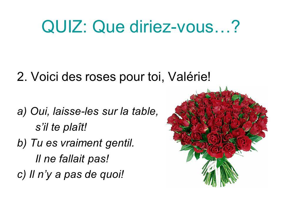 QUIZ: Que diriez-vous….2. Voici des roses pour toi, Valérie.