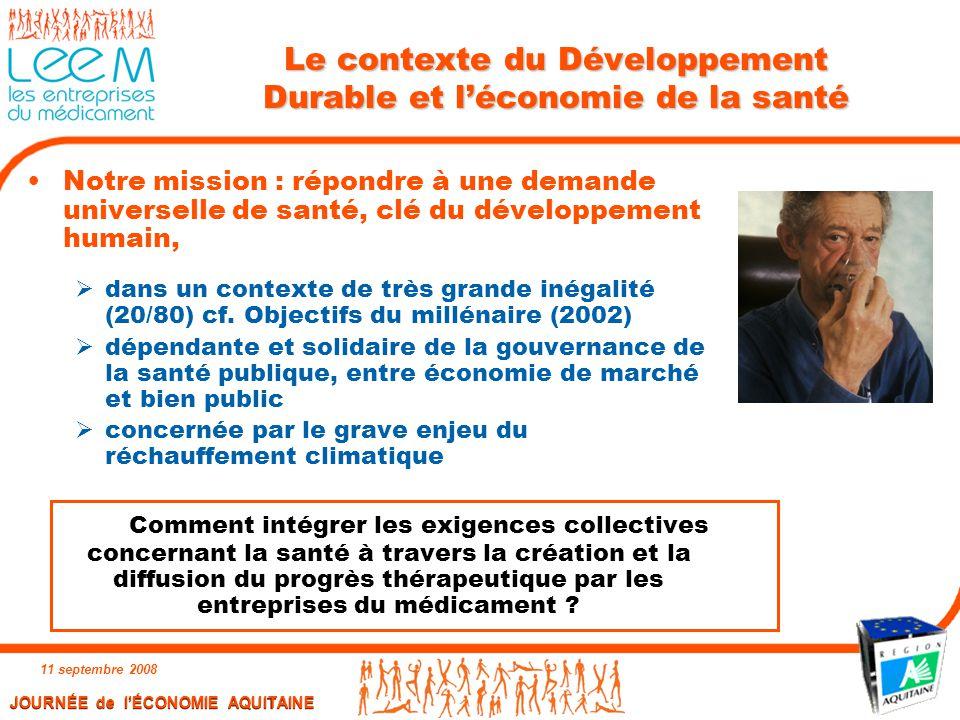 JOURNÉE de l'ÉCONOMIE AQUITAINE 11 septembre 2008 11 Le contexte du Développement Durable et l'économie de la santé Notre mission : répondre à une dem