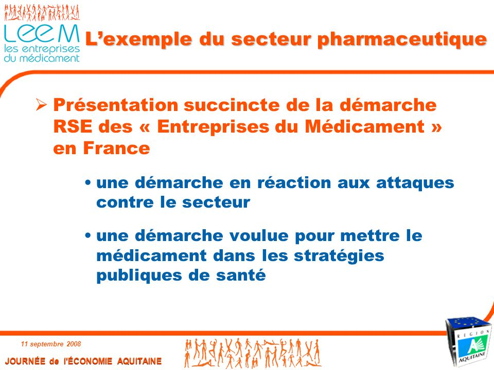 JOURNÉE de l'ÉCONOMIE AQUITAINE 11 septembre 2008 9 L'exemple du secteur pharmaceutique  Présentation succincte de la démarche RSE des « Entreprises