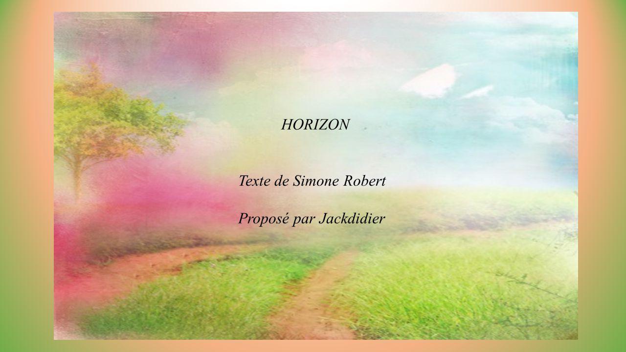 HORIZON Texte de Simone Robert Proposé par Jackdidier