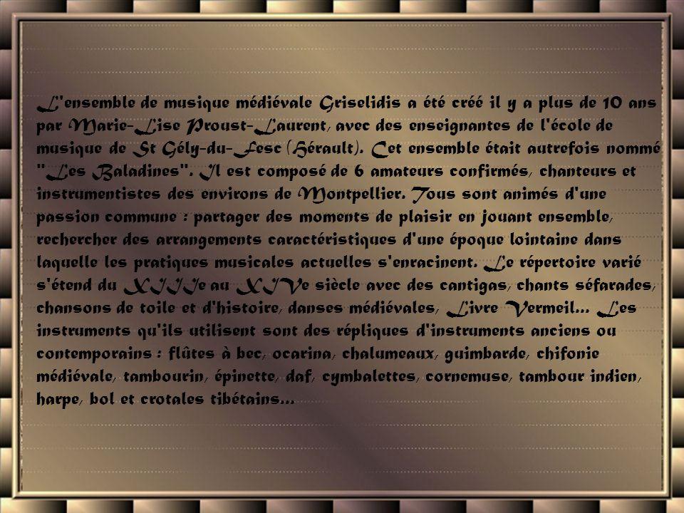 L ensemble de musique médiévale Griselidis a été créé il y a plus de 10 ans par Marie-Lise Proust-Laurent, avec des enseignantes de l école de musique de St Gély-du-Fesc (Hérault).