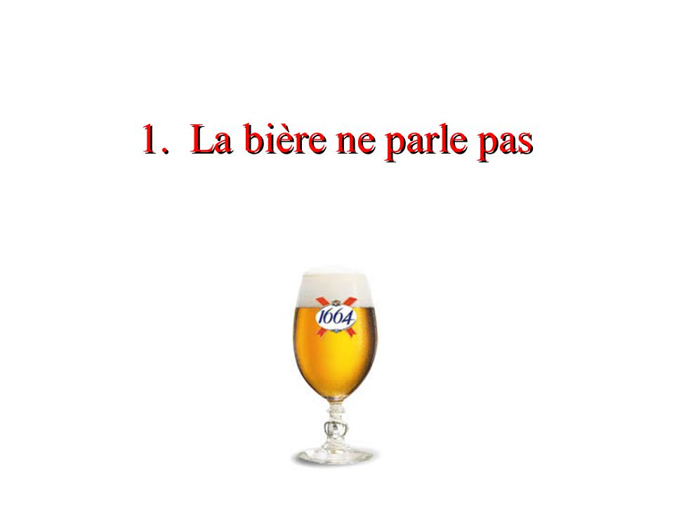 2.La bière est toujours prête et humide