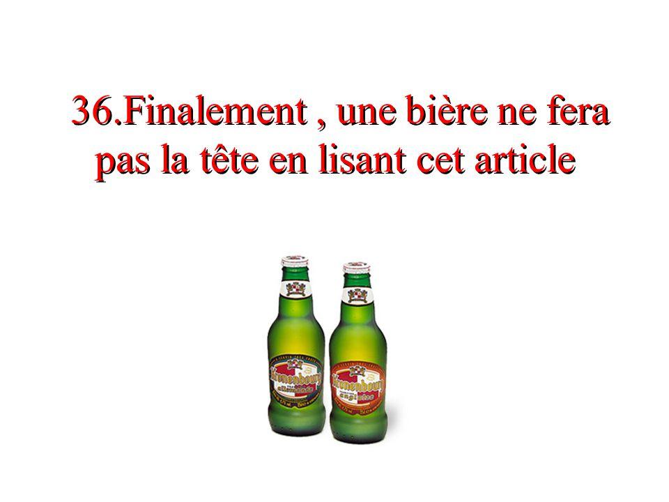 36.Finalement, une bière ne fera pas la tête en lisant cet article