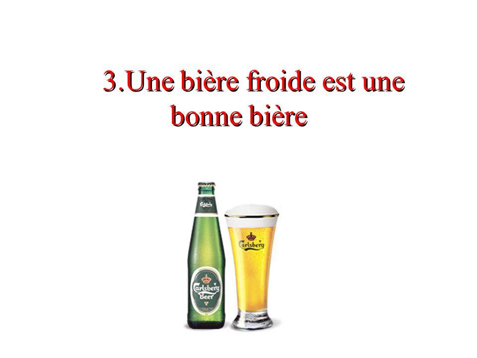 3.Une bière froide est une bonne bière