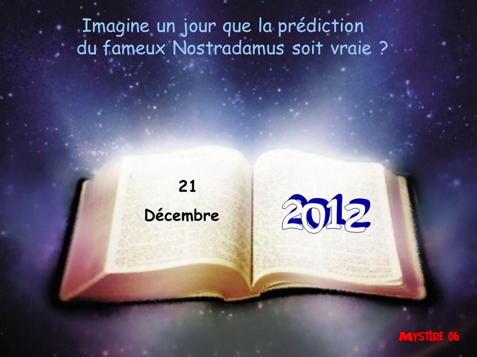 Imagine un jour que la prédiction du fameux Nostradamus soit vraie ? 21 Décembre