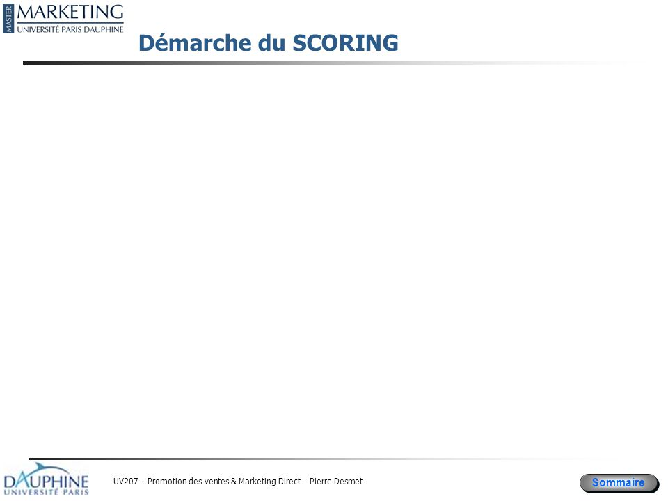 Sommaire UV207 – Promotion des ventes & Marketing Direct – Pierre Desmet Démarche du SCORING
