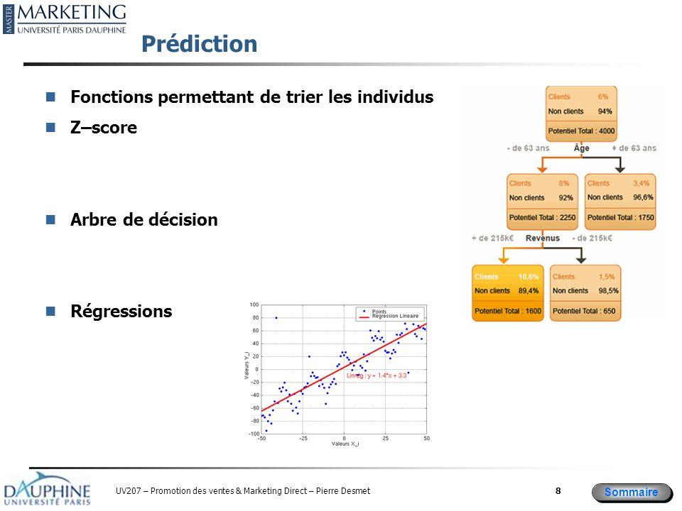 Sommaire UV207 – Promotion des ventes & Marketing Direct – Pierre Desmet Prédiction Fonctions permettant de trier les individus Z–score Arbre de décision Régressions 8