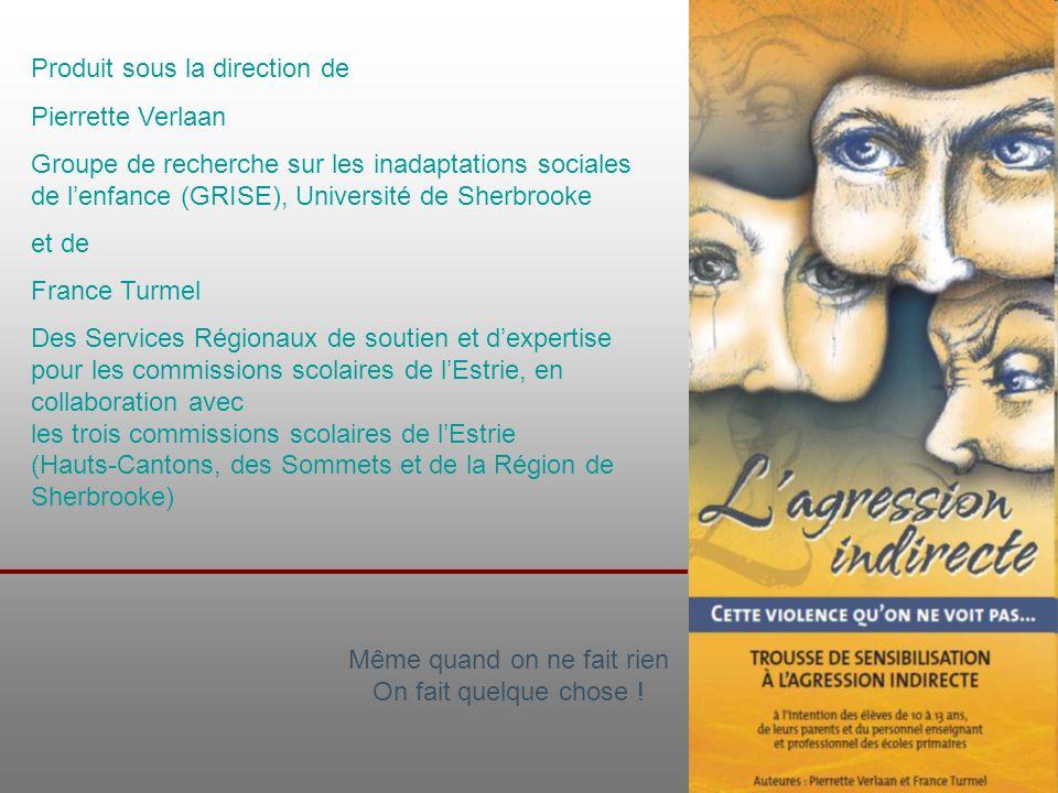 Produit sous la direction de Pierrette Verlaan Groupe de recherche sur les inadaptations sociales de l'enfance (GRISE), Université de Sherbrooke et de
