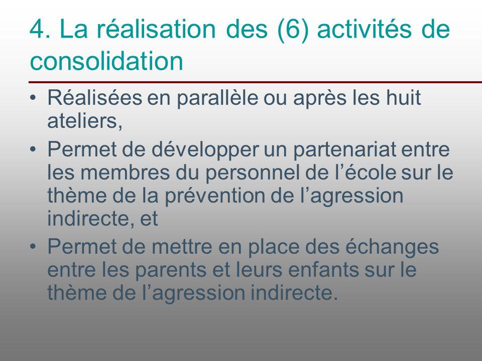 4. La réalisation des (6) activités de consolidation Réalisées en parallèle ou après les huit ateliers, Permet de développer un partenariat entre les