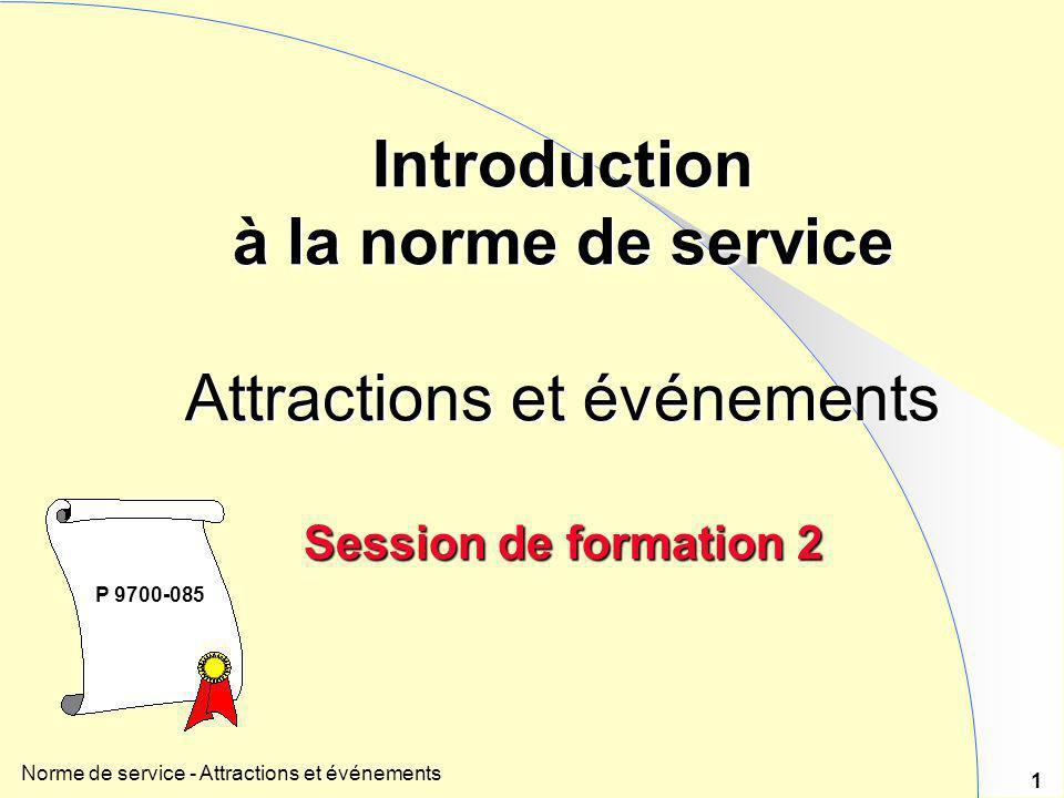 Norme de service - Attractions et événements 1 Introduction à la norme de service Attractions et événements Session de formation 2 P 9700-085