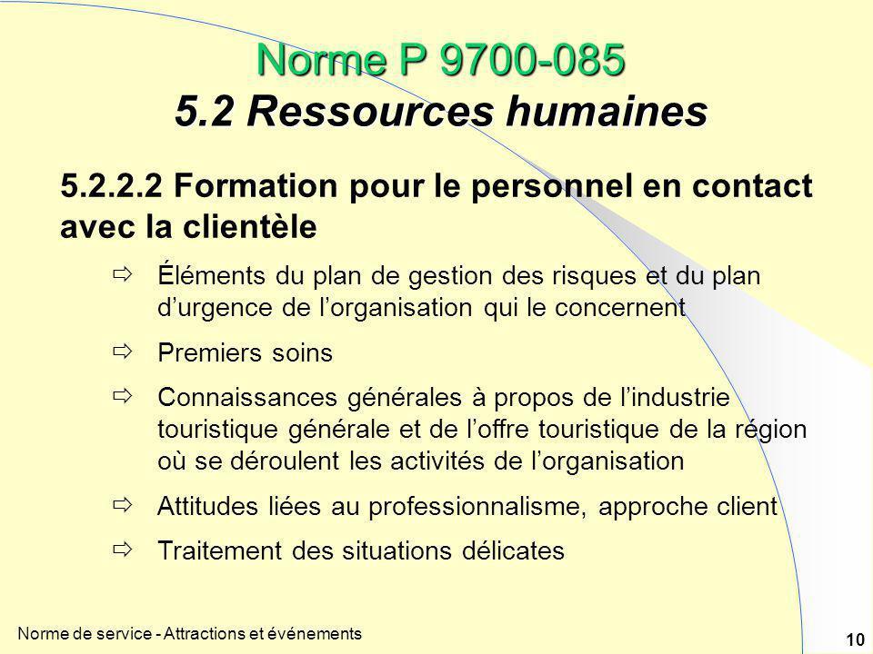 Norme de service - Attractions et événements 10 Norme P 9700-085 5.2 Ressources humaines 5.2.2.2 Formation pour le personnel en contact avec la client