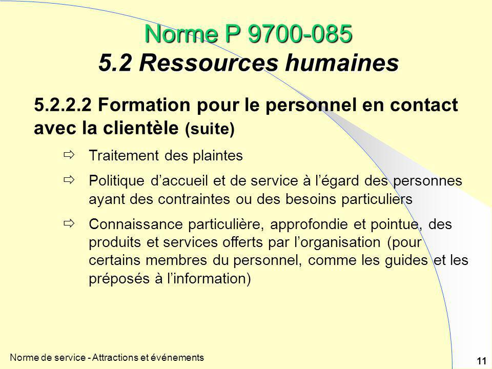 Norme de service - Attractions et événements 11 Norme P 9700-085 5.2 Ressources humaines 5.2.2.2 Formation pour le personnel en contact avec la client