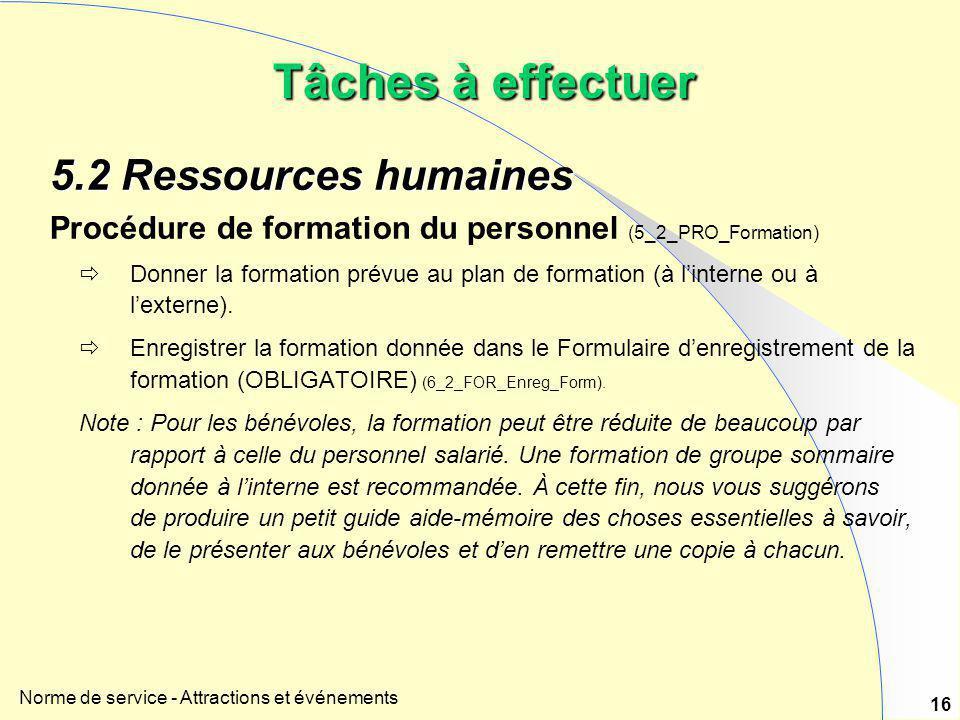 Norme de service - Attractions et événements 16 Tâches à effectuer 5.2 Ressources humaines Procédure de formation du personnel (5_2_PRO_Formation)  D