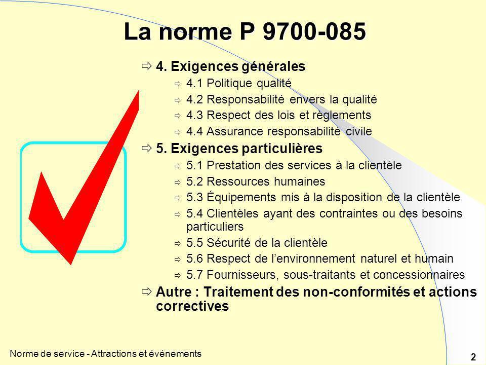 Norme de service - Attractions et événements 2 La norme P 9700-085  4. Exigences générales  4.1 Politique qualité  4.2 Responsabilité envers la qua