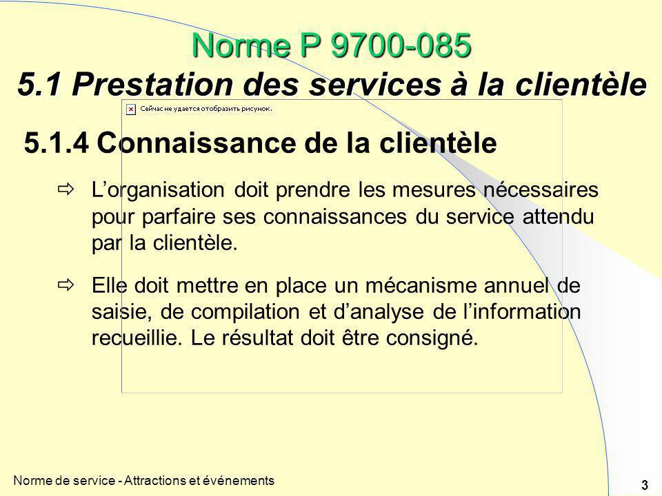 Norme de service - Attractions et événements 3 5.1.4 Connaissance de la clientèle  L'organisation doit prendre les mesures nécessaires pour parfaire
