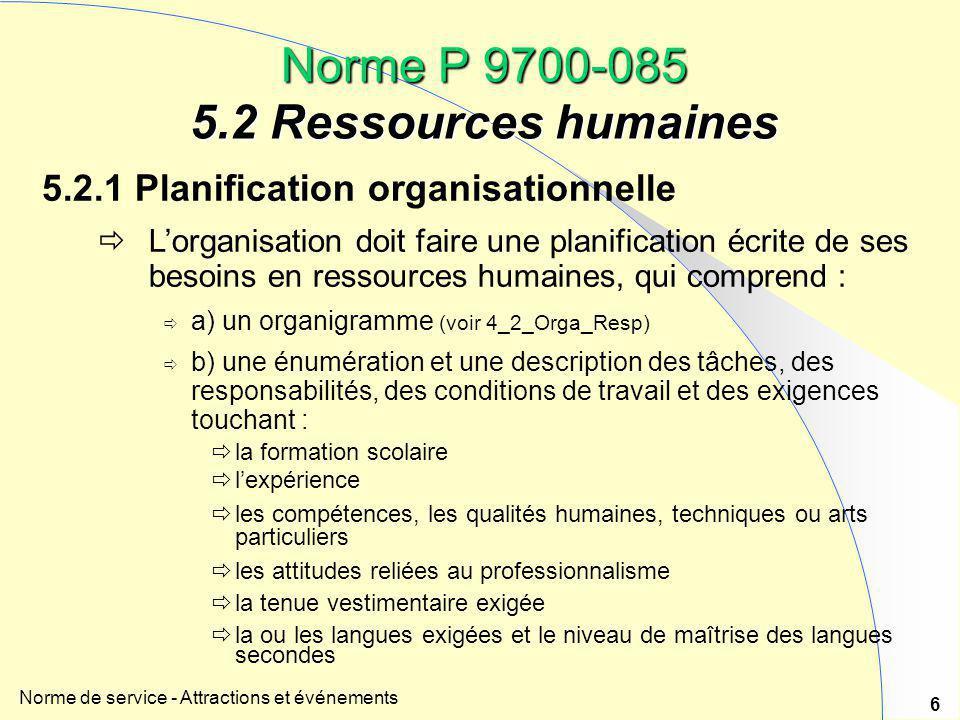 Norme de service - Attractions et événements 6 Norme P 9700-085 5.2 Ressources humaines 5.2.1 Planification organisationnelle  L'organisation doit fa