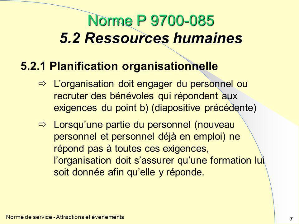 Norme de service - Attractions et événements 7 Norme P 9700-085 5.2 Ressources humaines 5.2.1 Planification organisationnelle  L'organisation doit en