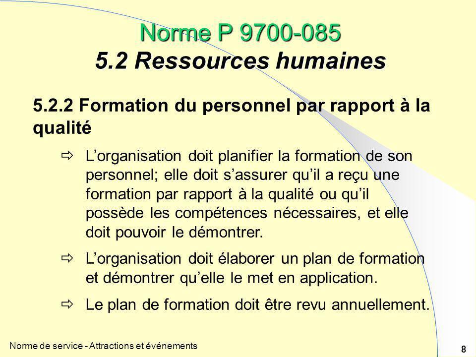 Norme de service - Attractions et événements 8 Norme P 9700-085 5.2 Ressources humaines 5.2.2 Formation du personnel par rapport à la qualité  L'orga