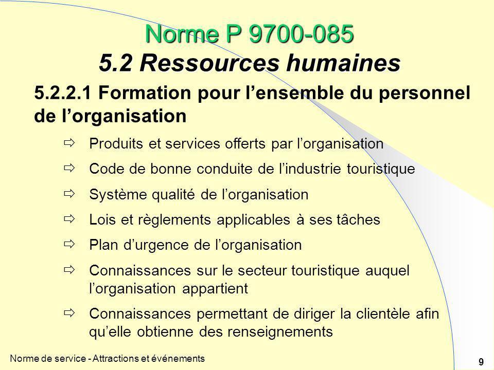 Norme de service - Attractions et événements 9 Norme P 9700-085 5.2 Ressources humaines 5.2.2.1 Formation pour l'ensemble du personnel de l'organisati
