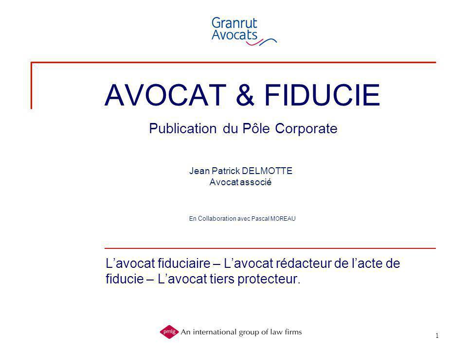 1 AVOCAT & FIDUCIE Publication du Pôle Corporate L'avocat fiduciaire – L'avocat rédacteur de l'acte de fiducie – L'avocat tiers protecteur. Jean Patri