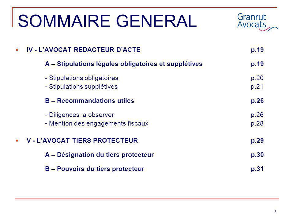 3 SOMMAIRE GENERAL  IV - L'AVOCAT REDACTEUR D'ACTE p.19 A – Stipulations légales obligatoires et supplétivesp.19 - Stipulations obligatoiresp.20 - St