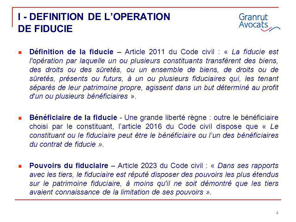 4 I - DEFINITION DE L'OPERATION DE FIDUCIE Définition de la fiducie – Article 2011 du Code civil : « La fiducie est l'opération par laquelle un ou plu