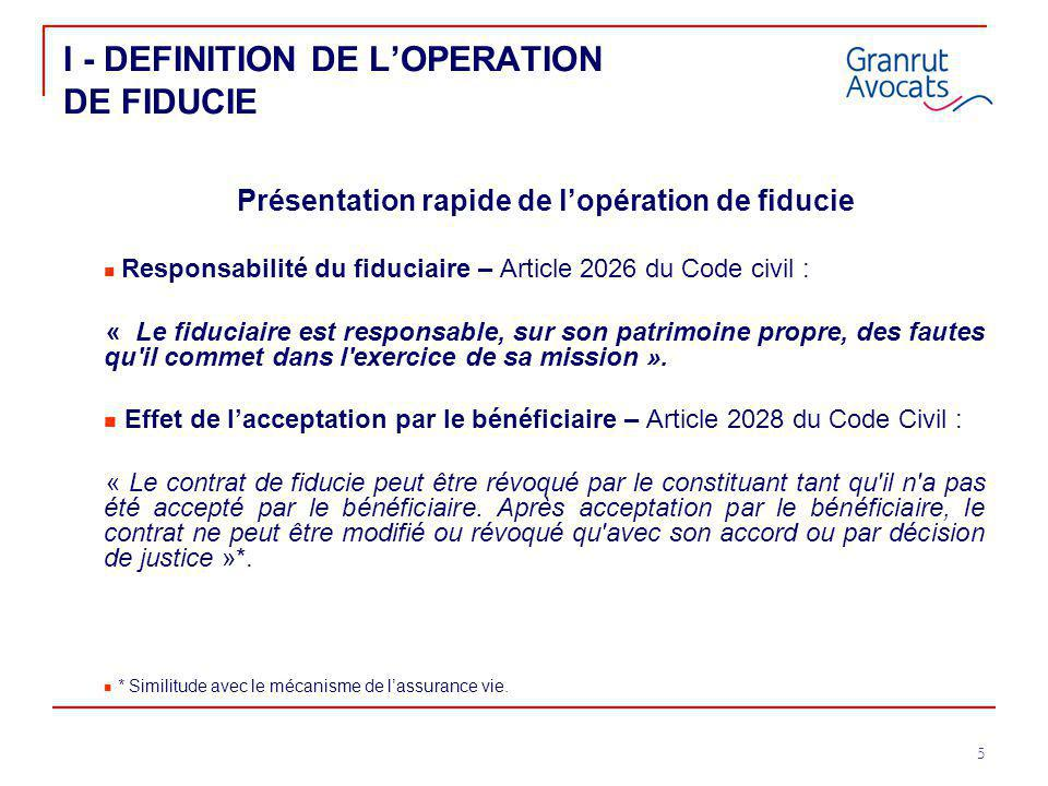 5 I - DEFINITION DE L'OPERATION DE FIDUCIE Présentation rapide de l'opération de fiducie Responsabilité du fiduciaire – Article 2026 du Code civil : «