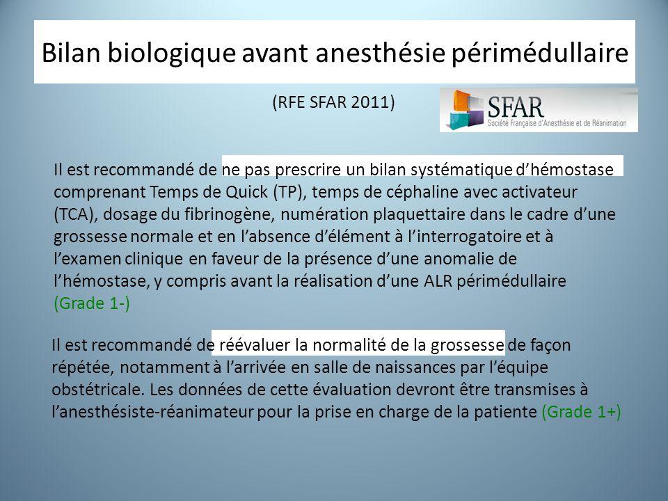 Bilan biologique avant anesthésie périmédullaire Il est recommandé de réévaluer la normalité de la grossesse de façon répétée, notamment à l'arrivée e