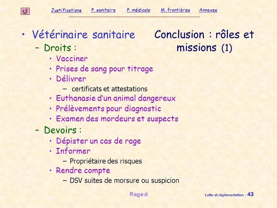 Justifications P. sanitaireP. médicaleAnnexesM. frontières Rage d Lutte et réglementation : 43 Conclusion : rôles et missions (1) Vétérinaire sanitair