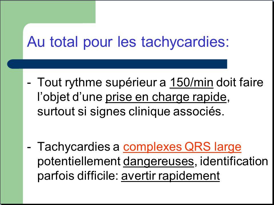 Au total pour les tachycardies: -Tout rythme supérieur a 150/min doit faire l'objet d'une prise en charge rapide, surtout si signes clinique associés.