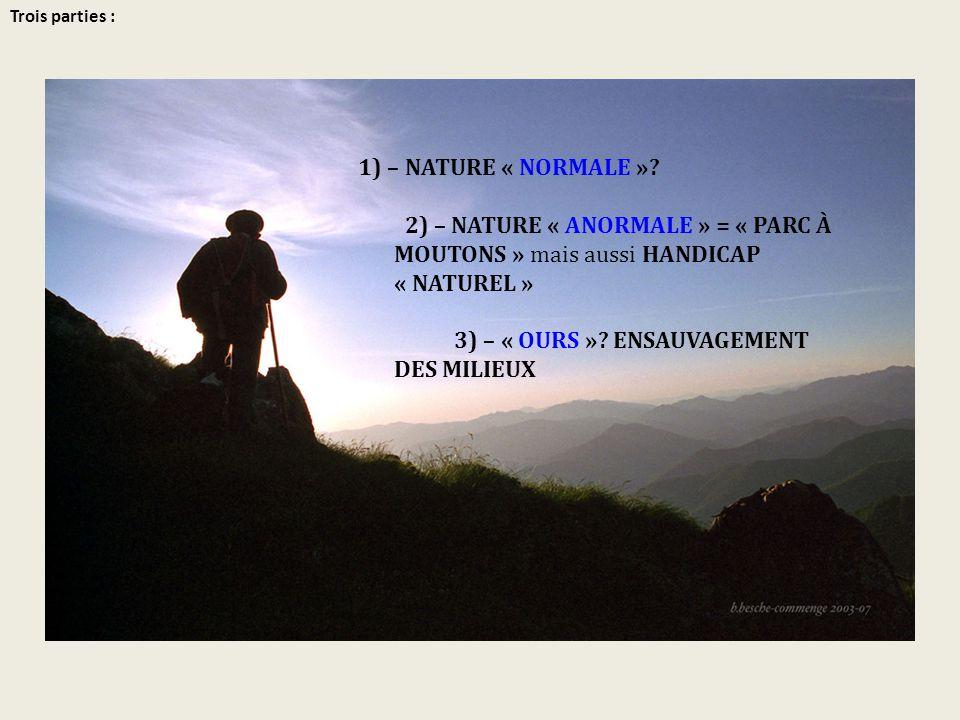 Trois parties : 1) – NATURE « NORMALE »? 2) – NATURE « ANORMALE » = « PARC À MOUTONS » mais aussi HANDICAP « NATUREL » 3) – « OURS »? ENSAUVAGEMENT DE
