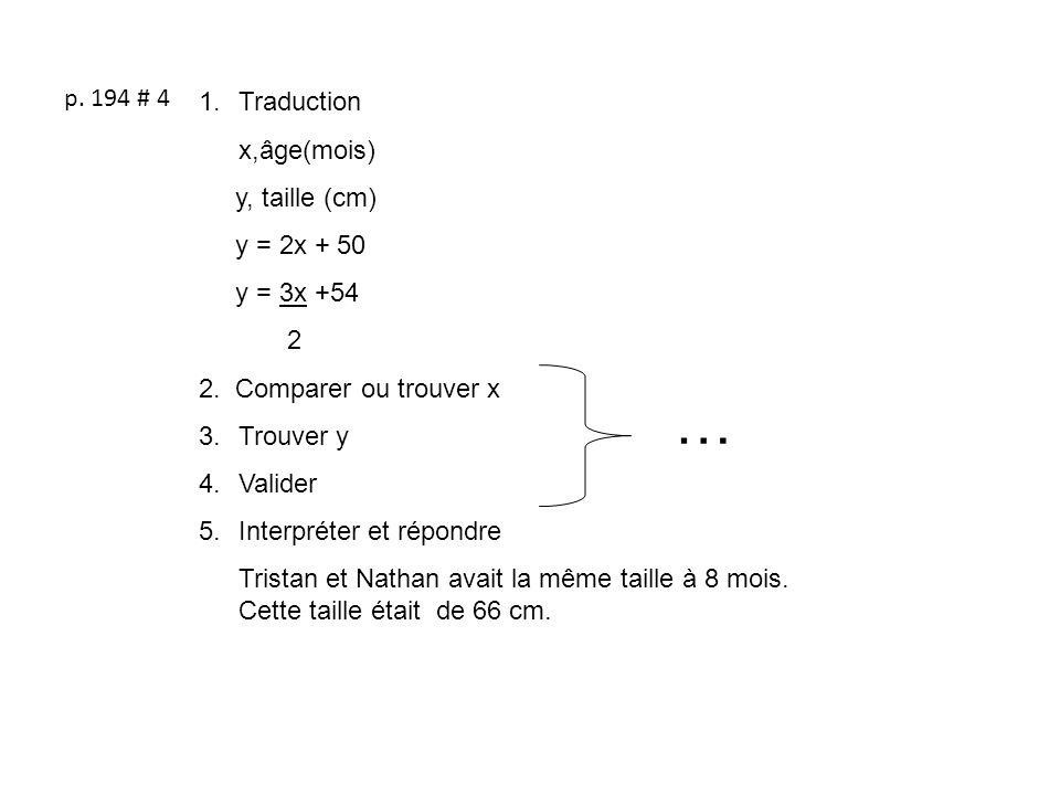 p. 194 # 4 1.Traduction x,âge(mois) y, taille (cm) y = 2x + 50 y = 3x +54 2 2. Comparer ou trouver x 3.Trouver y 4.Valider 5.Interpréter et répondre T