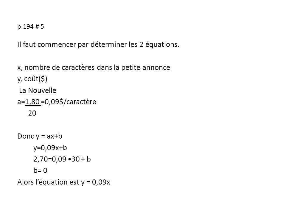 p.194 # 5 Il faut commencer par déterminer les 2 équations. x, nombre de caractères dans la petite annonce y, coût($) La Nouvelle a=1,80 =0,09$/caract
