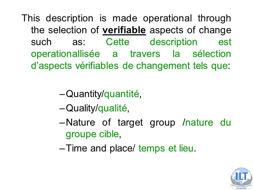 Once the objectives of your intervention have been clearly defined, you should ask yourself: Une fois les objectifs de votre intervention clairement déterminés, vous devez vous demander: How will I know if those results are occurring? Comment est-ce que je vais savoir que les resultats existent? Determining what information you need to answer this question and how you will prove it is the process of developing results indicators.