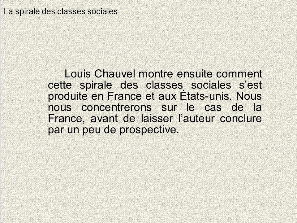 18 La spirale des classes sociales Louis Chauvel montre ensuite comment cette spirale des classes sociales s'est produite en France et aux États-unis.