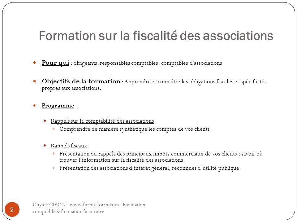 Formation sur la fiscalité des associations Pour qui : dirigeants, responsables comptables, comptables d'associations Objectifs de la formation : Appr