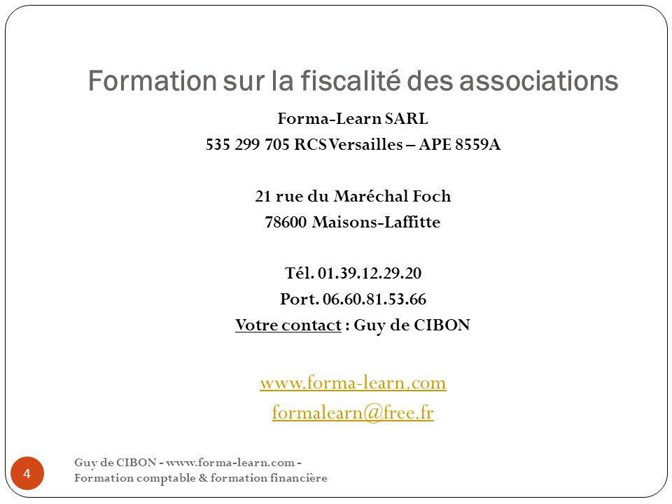 Formation sur la fiscalité des associations Guy de CIBON - www.forma-learn.com - Formation comptable & formation financière 4 Forma-Learn SARL 535 299