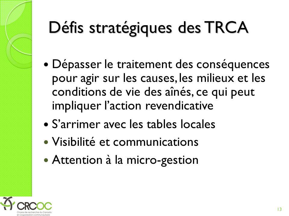 Défis stratégiques des TRCA Dépasser le traitement des conséquences pour agir sur les causes, les milieux et les conditions de vie des aînés, ce qui p