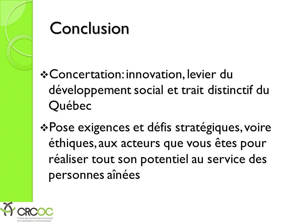 Conclusion  Concertation: innovation, levier du développement social et trait distinctif du Québec  Pose exigences et défis stratégiques, voire éthi
