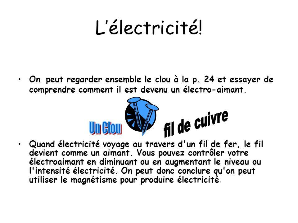 L'électricité! On peut regarder ensemble le clou à la p. 24 et essayer de comprendre comment il est devenu un électro-aimant. Quand électricité voyage