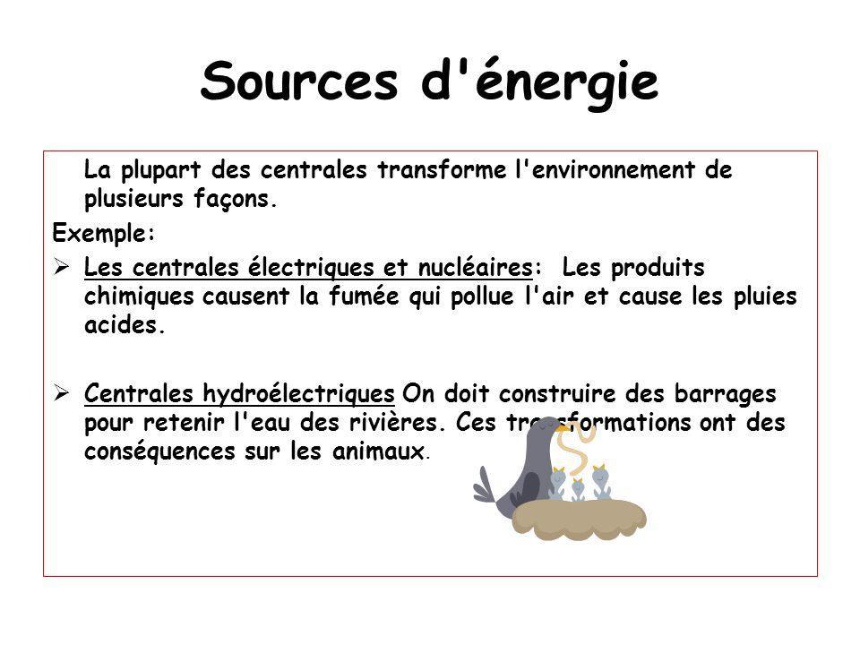 Sources d'énergie La plupart des centrales transforme l'environnement de plusieurs façons. Exemple:  Les centrales électriques et nucléaires: Les pro